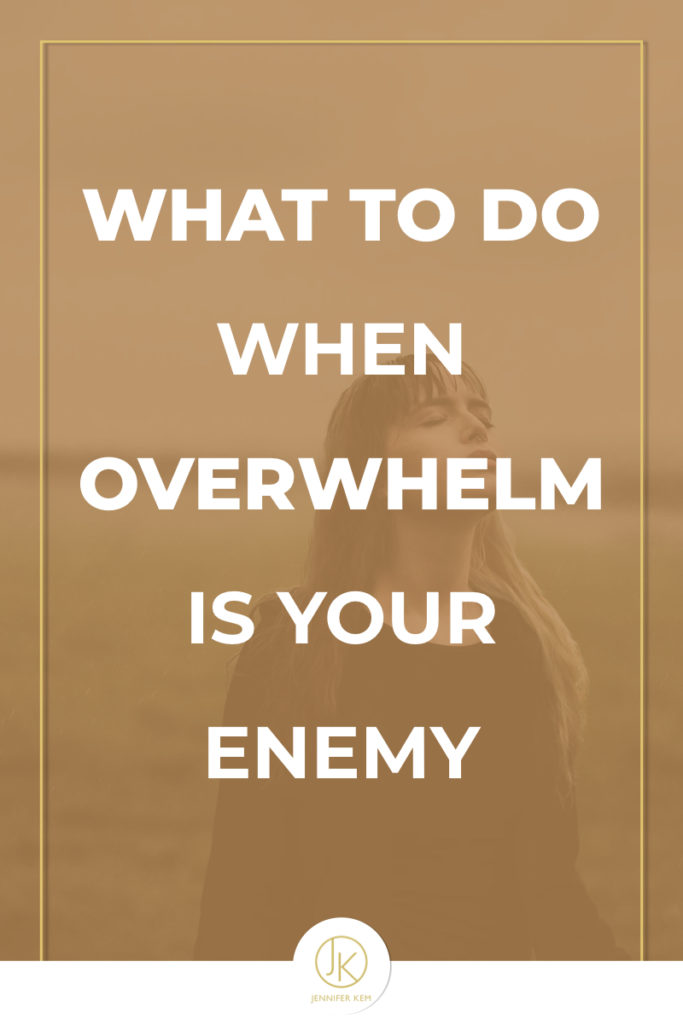 what to do when overwhelm is your enemy.001