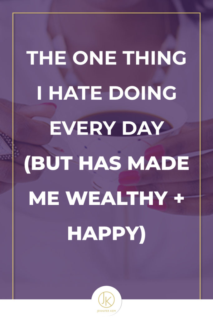 1 Thing I Hate Doing Every Day (but has made me wealthy + happy.001